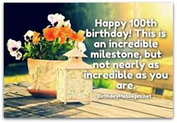 Living For A Hundred Years It Is An Achievement To Be Real Person Having So Many Experiences Of Happiness And Pain Happy Birthday Wishes The